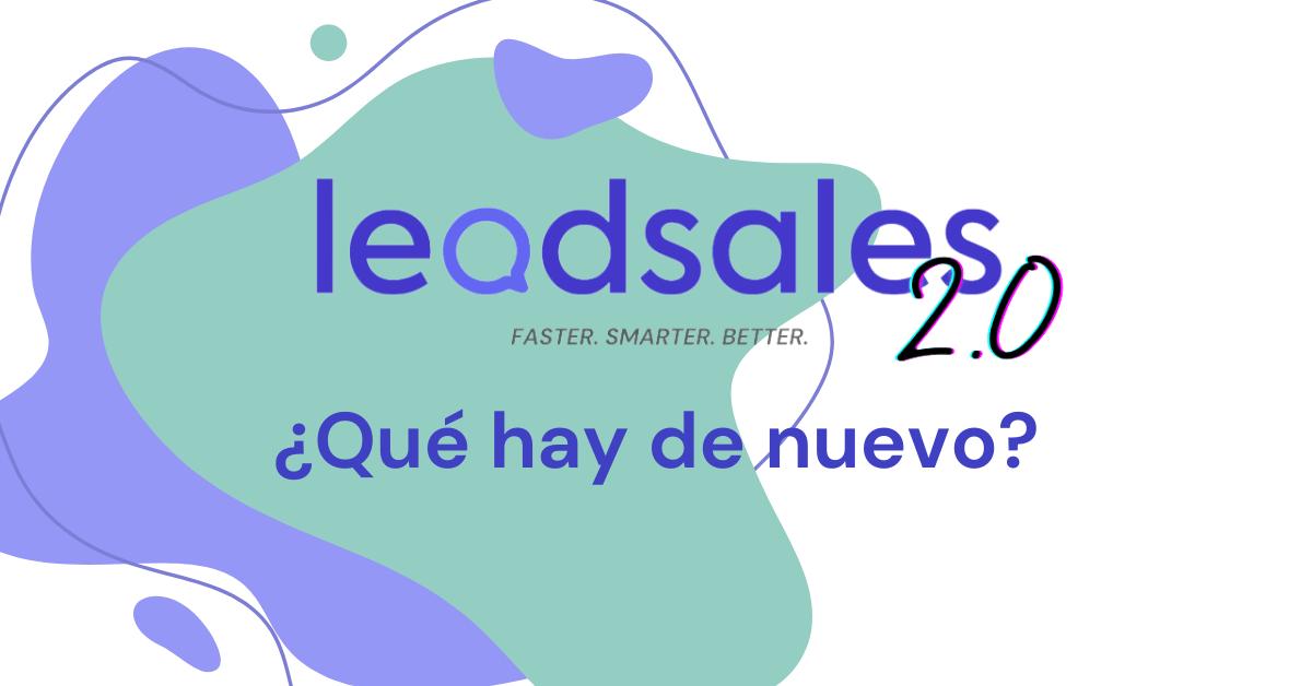 Leadsales 2.0 ¿Qué hay de nuevo?