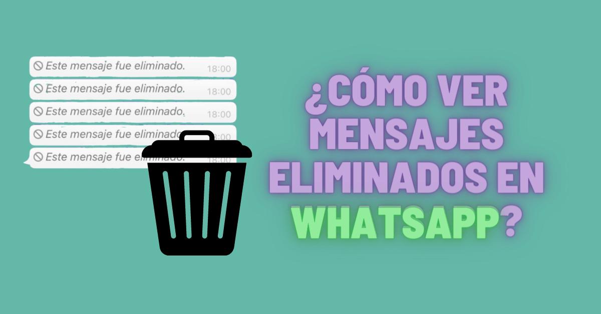 ¿Cómo ver mensajes eliminados en WhatsApp?