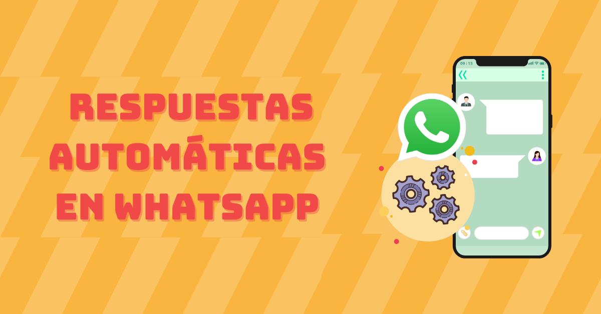 ¿Cómo tener respuestas automáticas en WhatsApp?