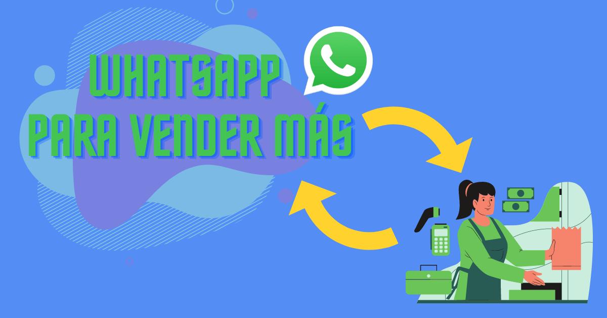 ¿Cómo usar WhatsApp para vender más?