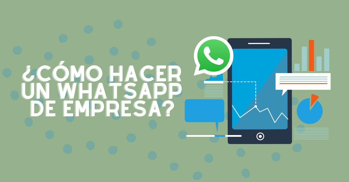 ¿Cómo hacer un WhatsApp de empresa?