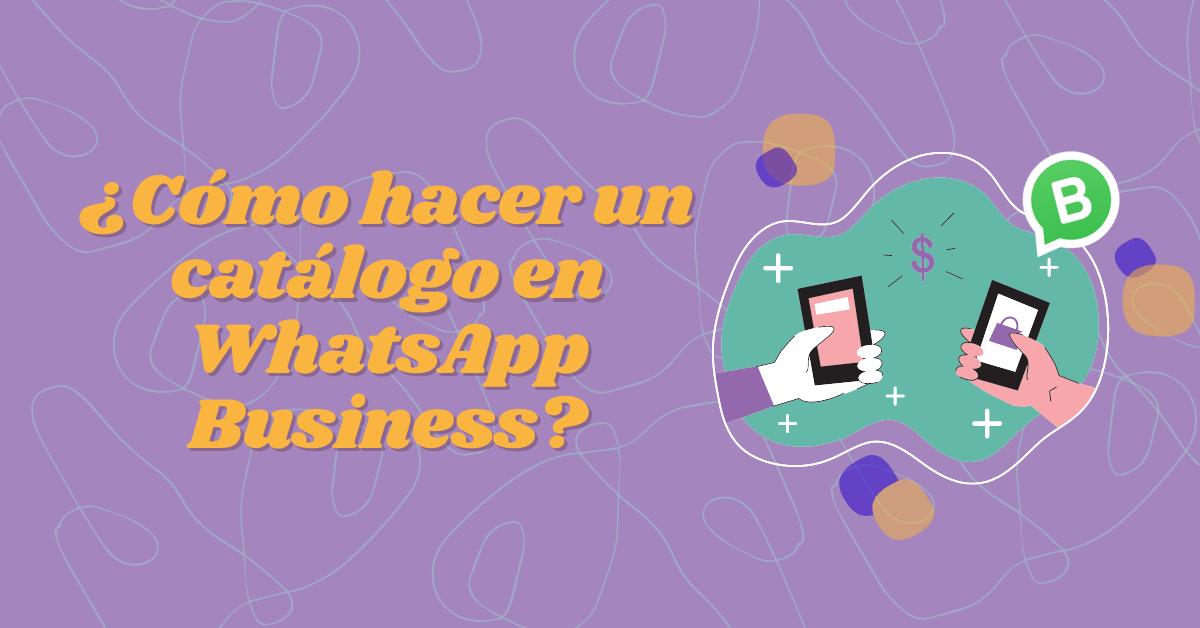 ¿Cómo hacer un catálogo en WhatsApp Business?