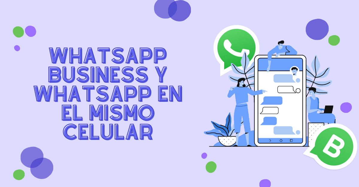 ¿Cómo tener WhatsApp Business y WhatsApp en el mismo celular?
