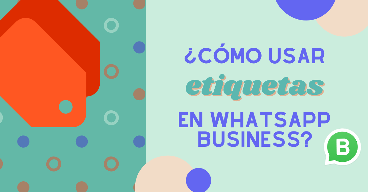 ¿Cómo usar etiquetas en WhatsApp Business?