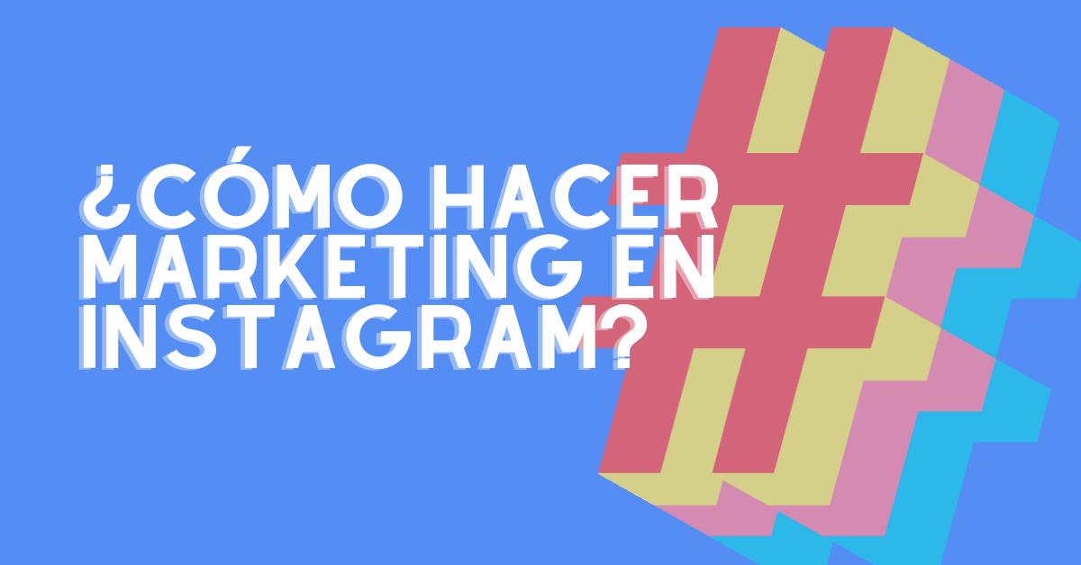 ¿Cómo hacer marketing en Instagram?