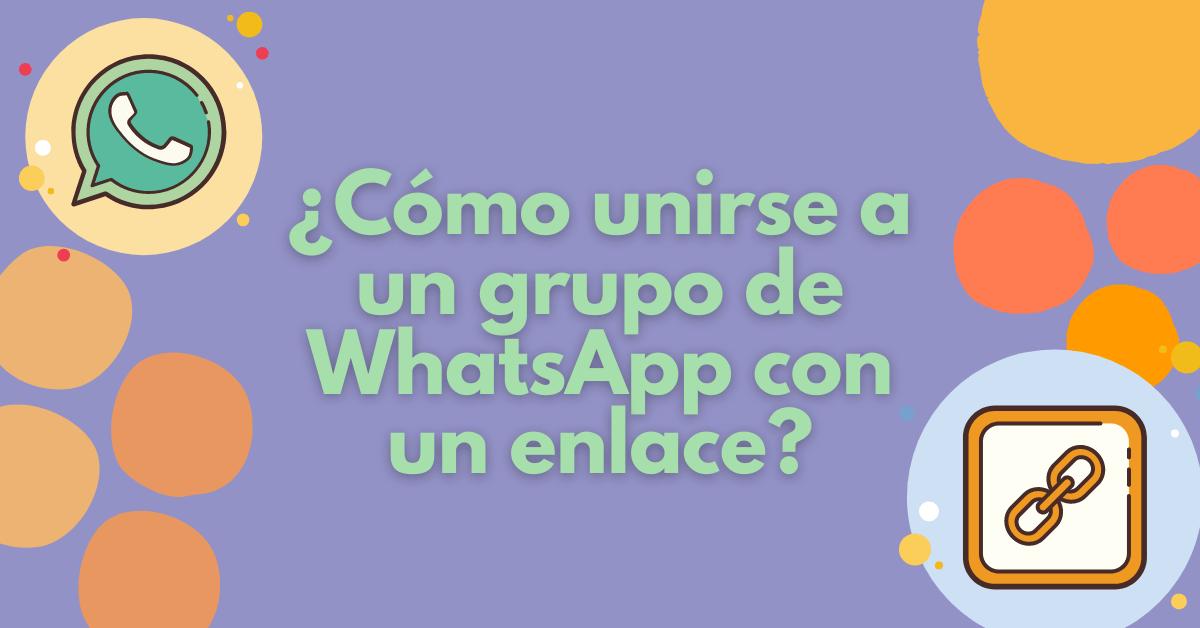 ¿Cómo unirse a un grupo de WhatsApp con un enlace?