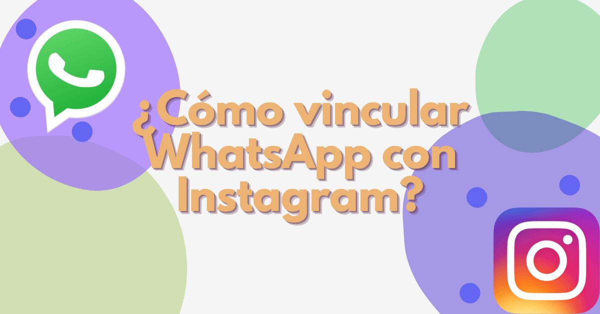 ¿Cómo vincular WhatsApp con Instagram?