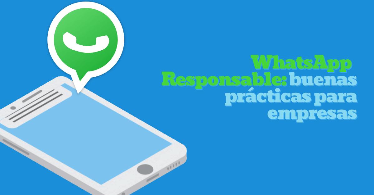 Whatsapp responsable: buenas prácticas para empresas.