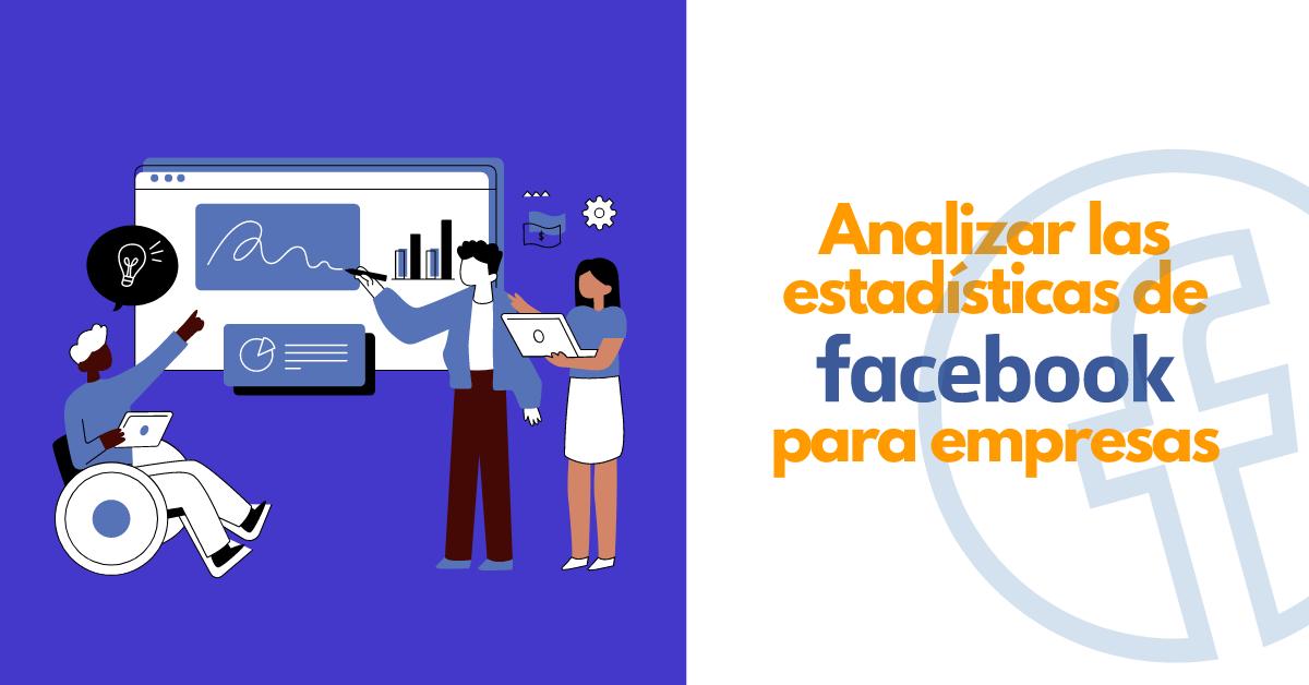 ¿Cómo analizar las estadísticas de facebook business?