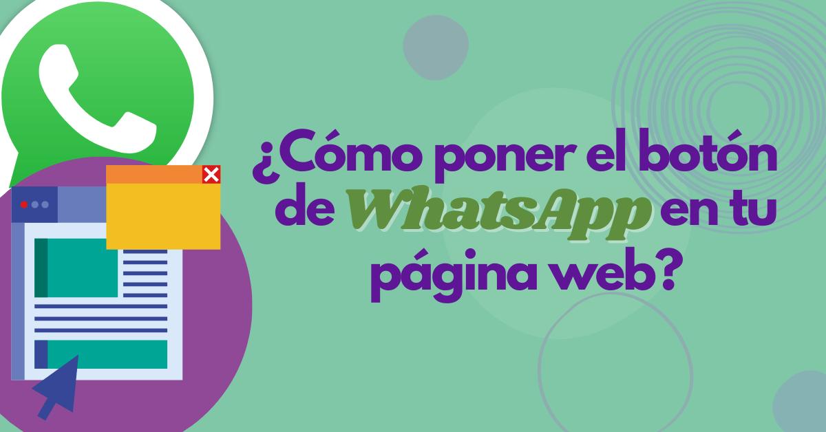 ¿Cómo poner el botón de WhatsApp en tu página Web?