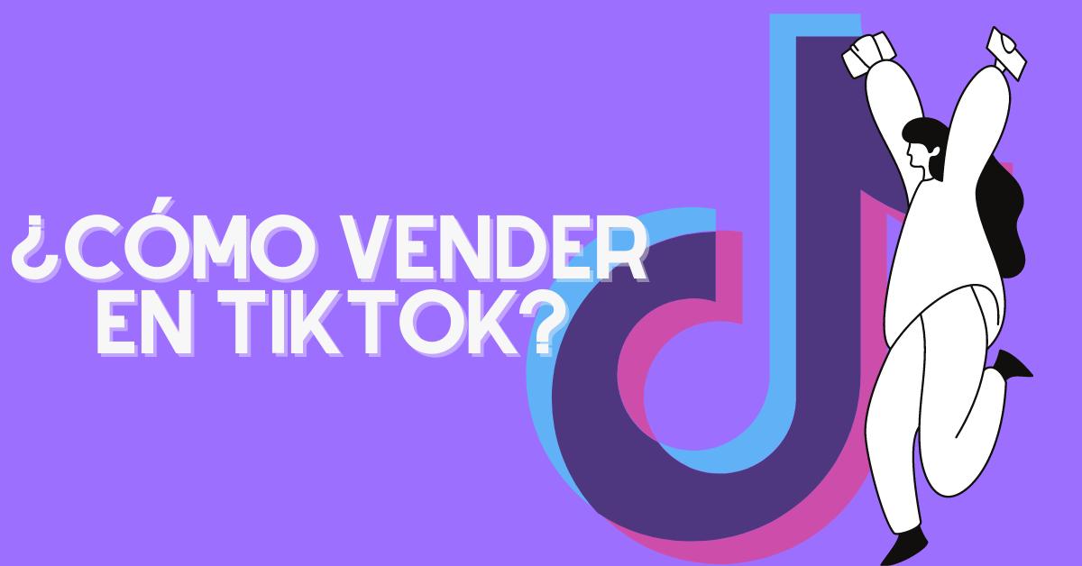¿Cómo vender en TikTok?