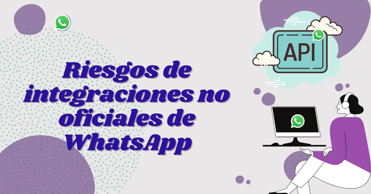 Los riesgos de las integraciones no oficiales de WhatsApp