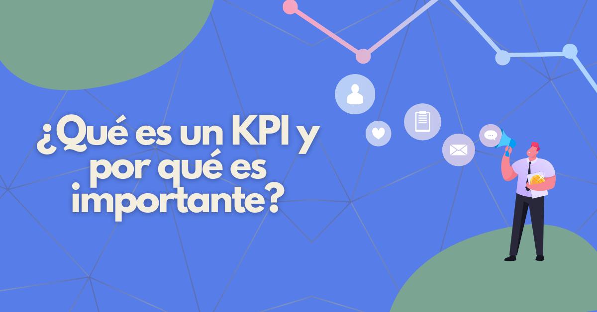¿Qué es un KPI y por qué es importante?