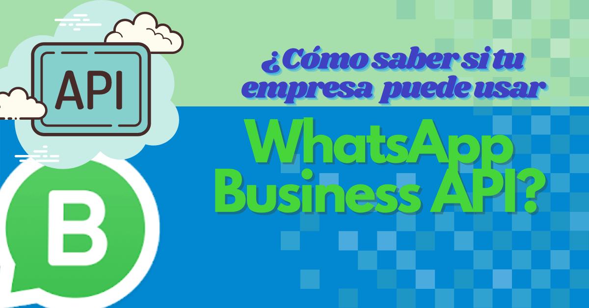 ¿Cómo saber si tu empresa puede usar WhatsApp Business API?