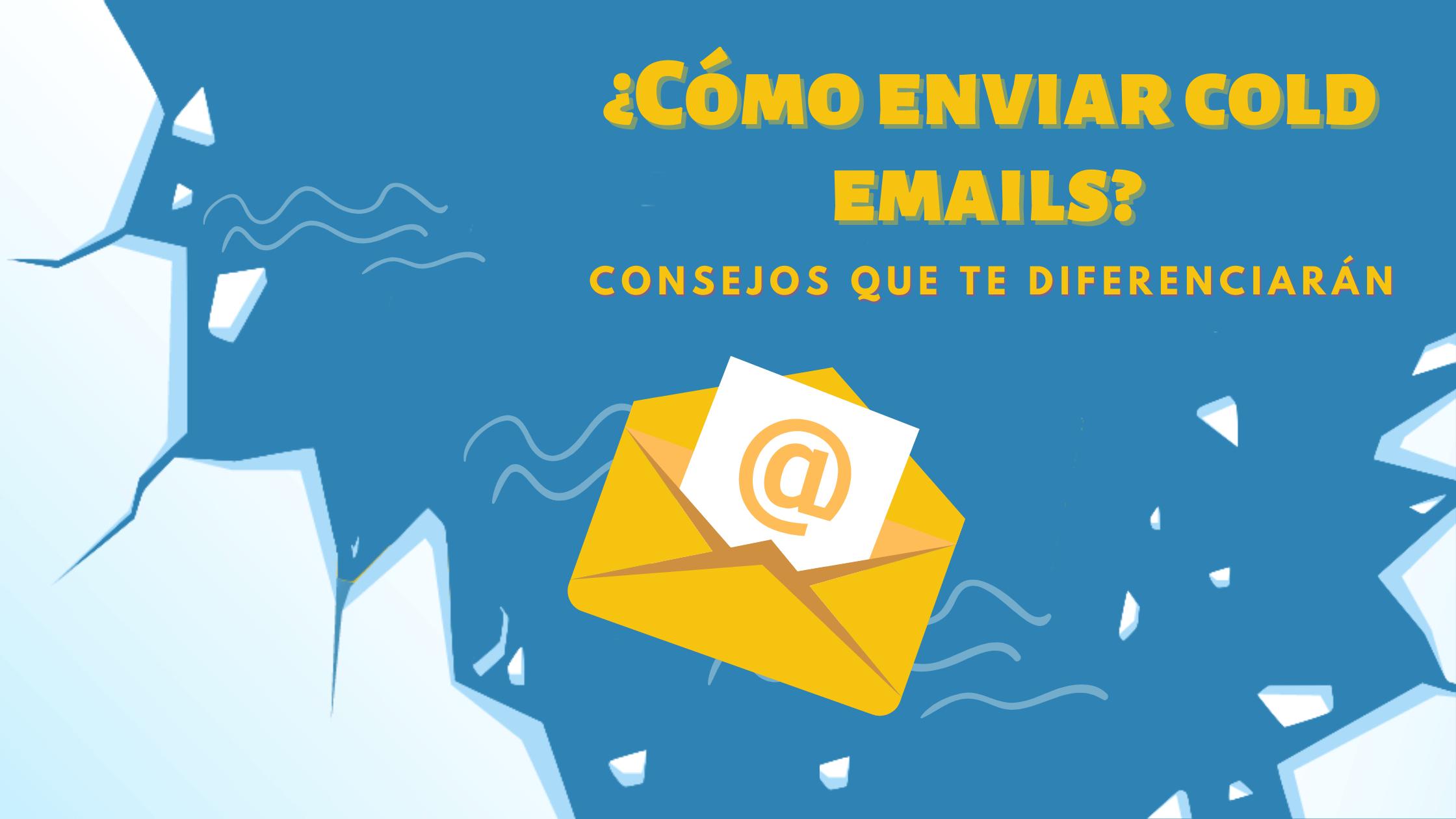 ¿Cómo enviar cold emails? Consejos que te diferenciarán