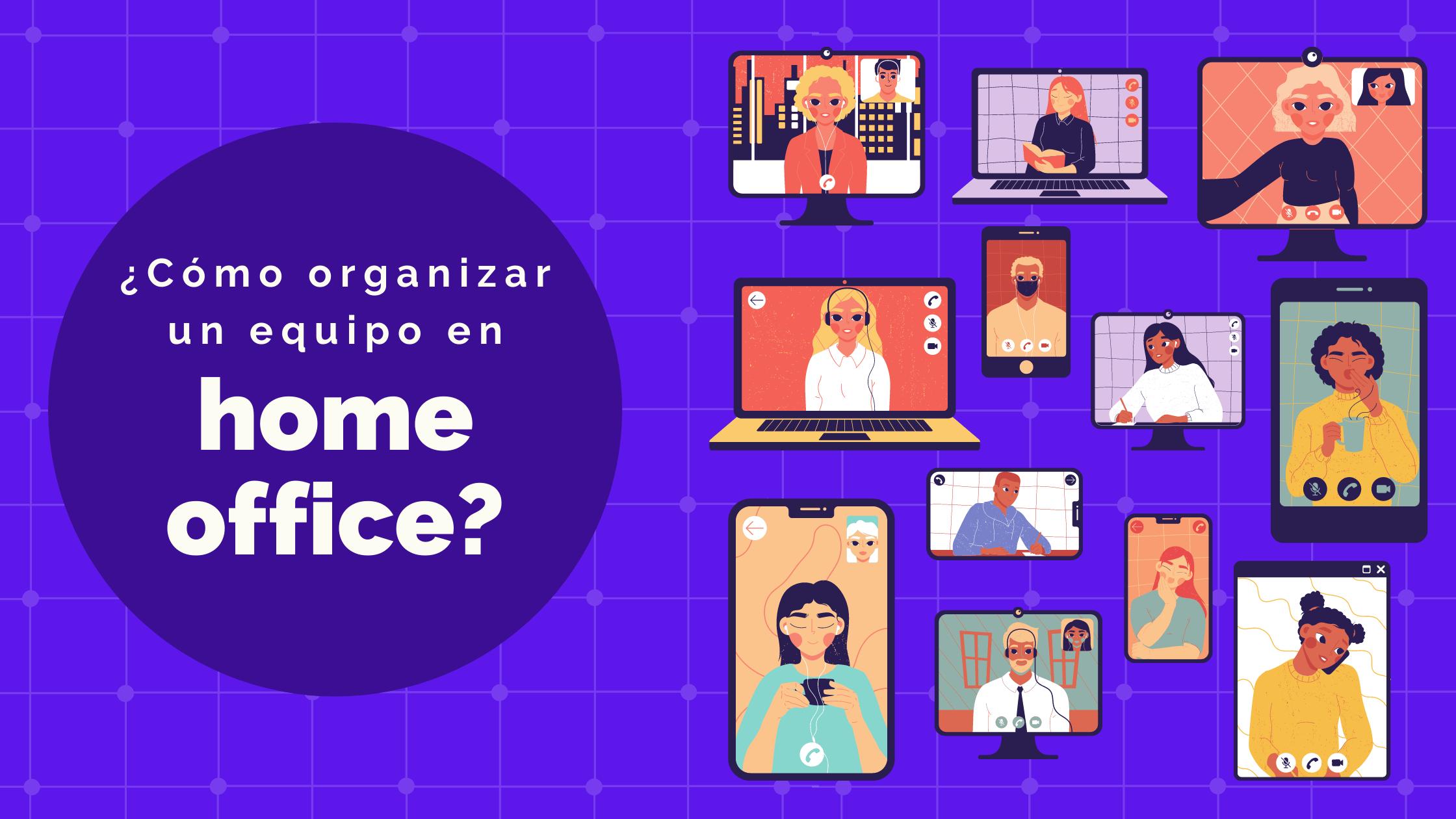 ¿Cómo organizar un equipo en home office?