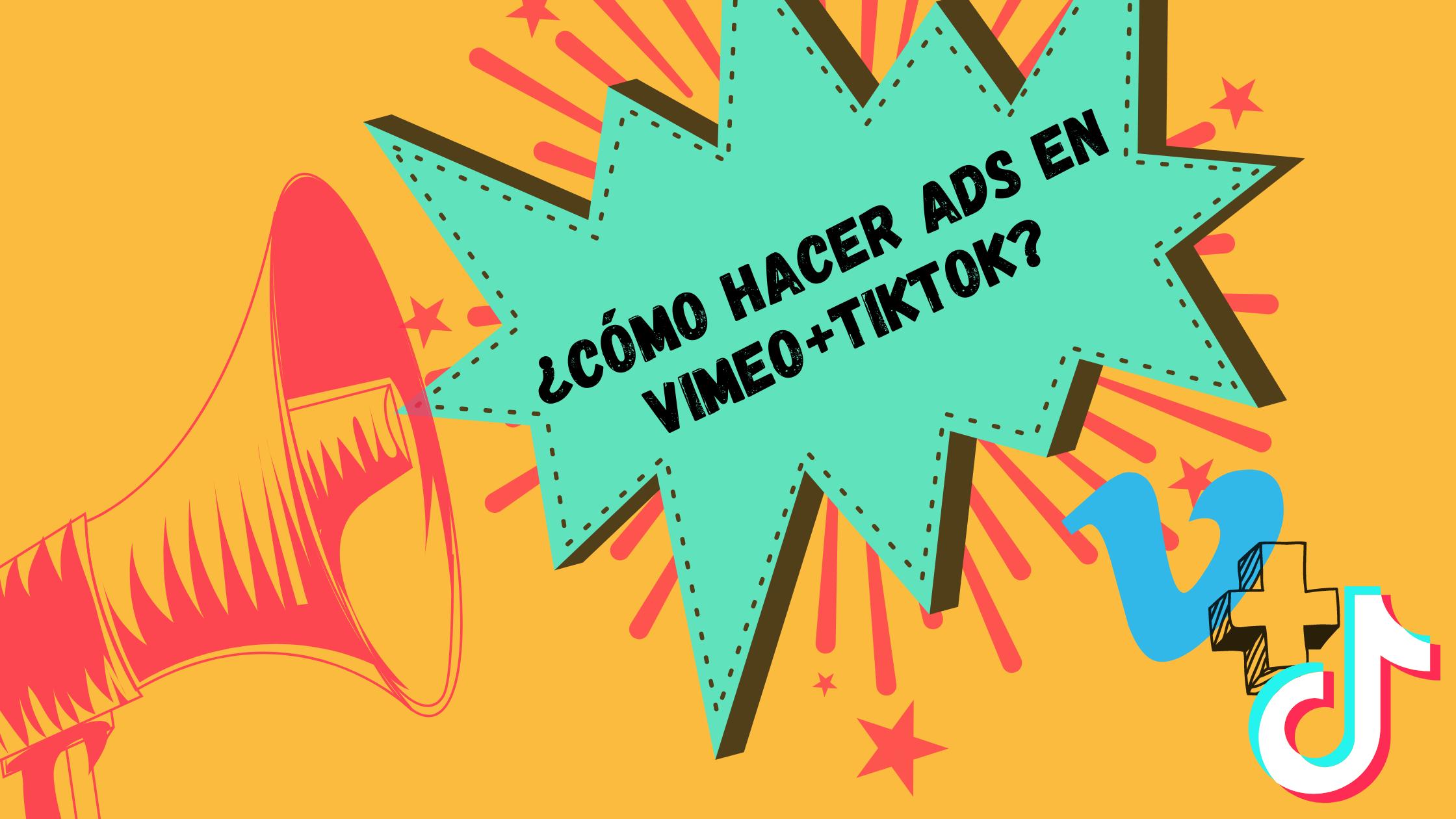 ¿Cómo hacer ads en Vimeo+TikTok?