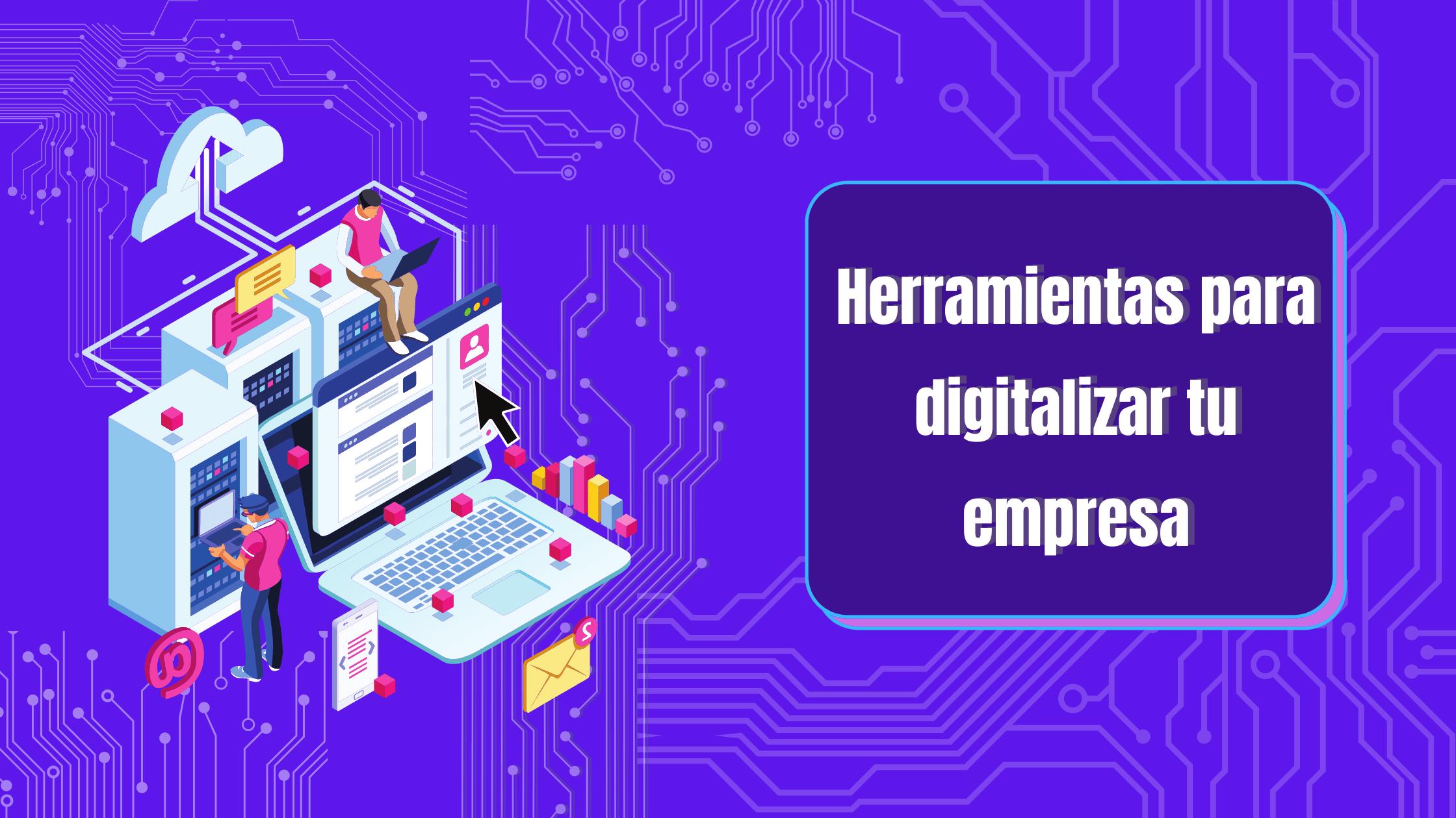 Herramientas para digitalizar tu empresa