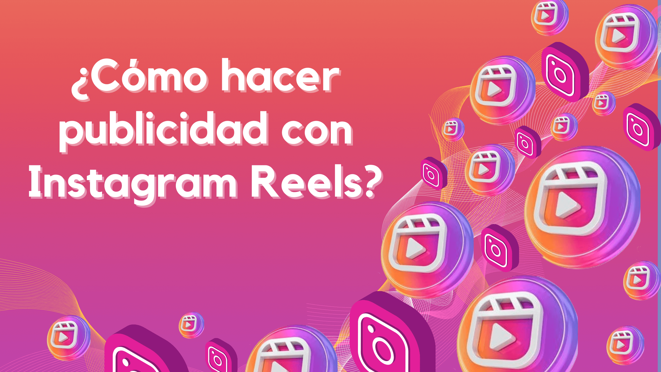 ¿Cómo hacer publicidad con Instagram Reels?