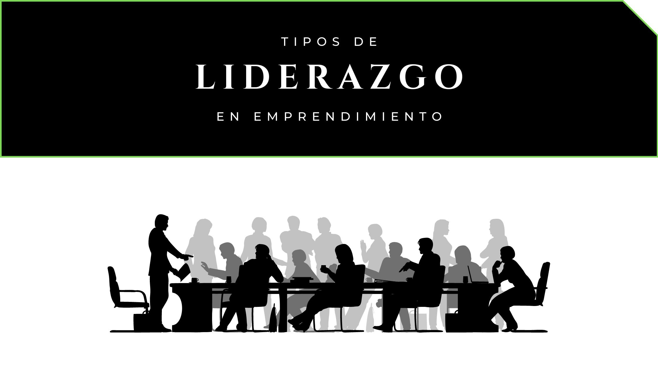 Tipos de liderazgo en emprendimiento