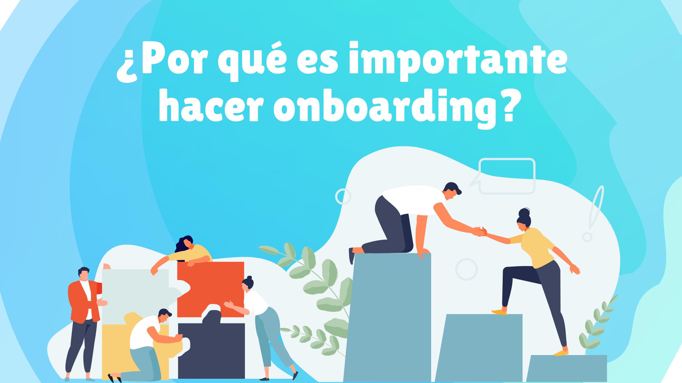 ¿Por qué es importante hacer onboarding?