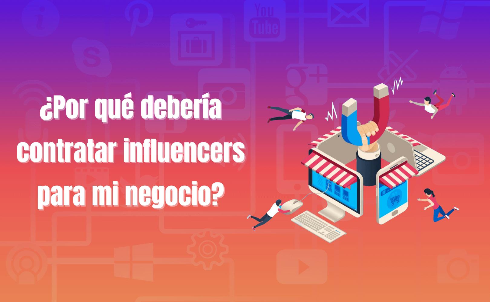 ¿Por qué debería contratar influencers para mi negocio?