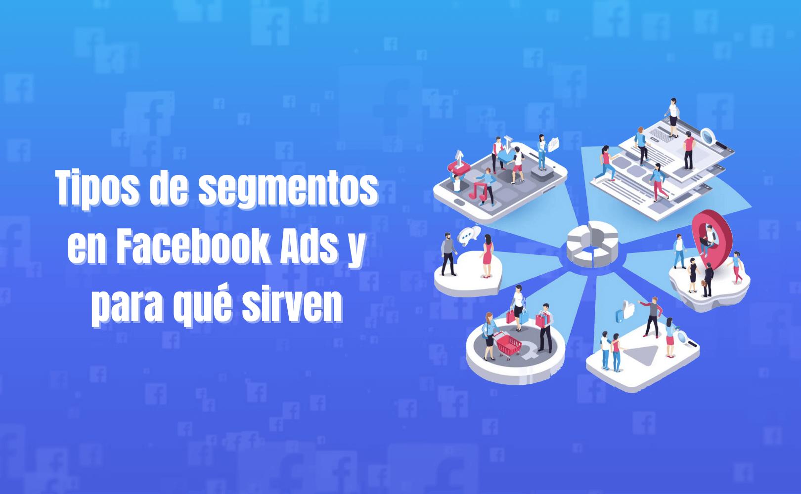 Tipos de segmentos en Facebook Ads y para qué sirven